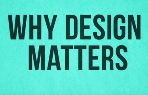 why does design matter?